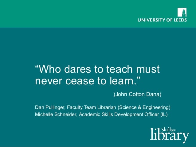 """Who dares to teach must never cease to learn."" (John Cotton Dana) Dan Pullinger, Faculty Team Librarian (Science & Engine..."