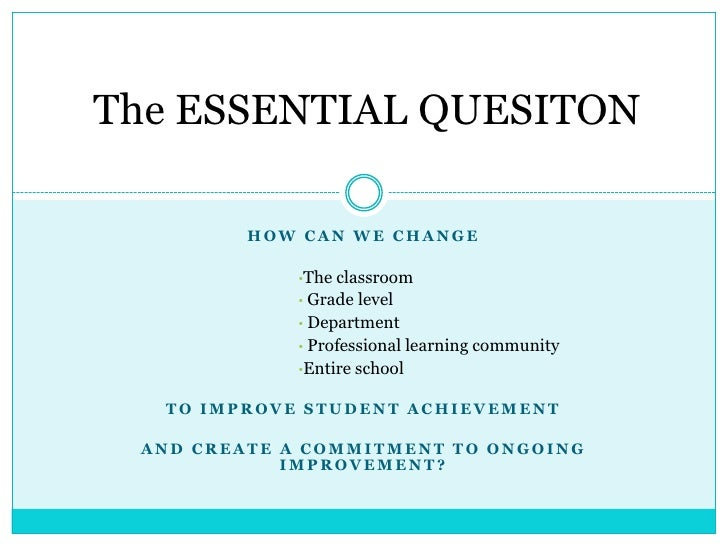 The ESSENTIAL QUESITON<br />How can we change <br /><ul><li>The classroom