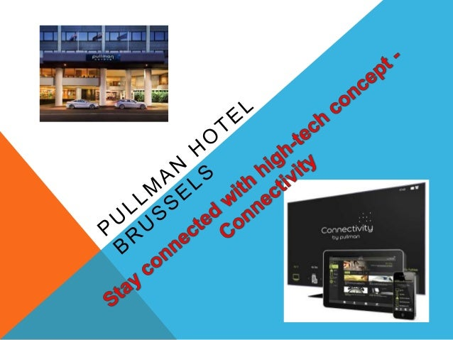 PIONEER IN WITHIN THE BRAND The Pullman Brussels Midi Hotel is the first Pullman hotel worldwide to deploy 'Connectivity b...