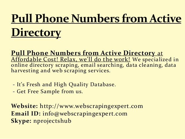 Pull Phone Numbers from Active Directory at Affordable Cost! Relax, we'll do the work! We specialized in online directory ...