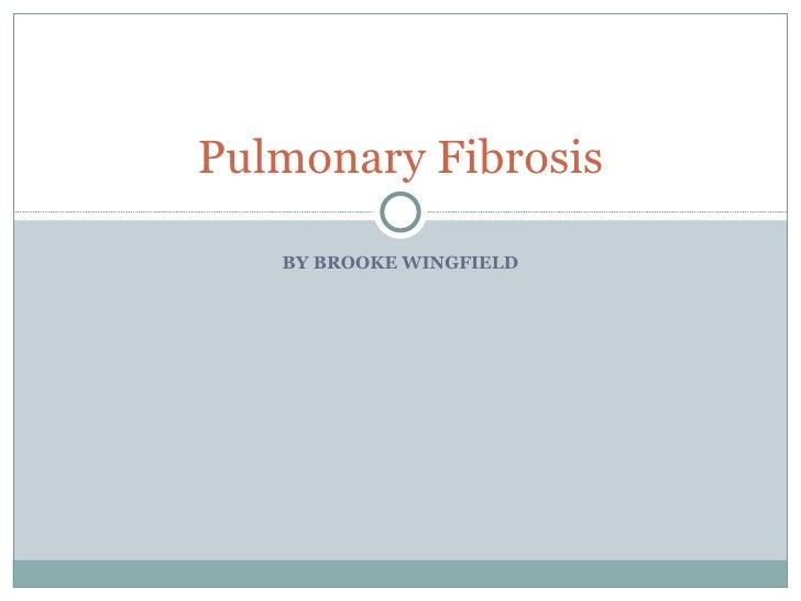 BY BROOKE WINGFIELD Pulmonary Fibrosis