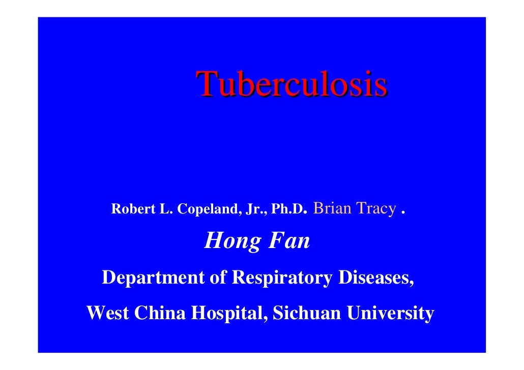 Tuberculosis     Robert L. Copeland, Jr., Ph.D. Brian Tracy .                 Hong Fan  Department of Respiratory Diseases...