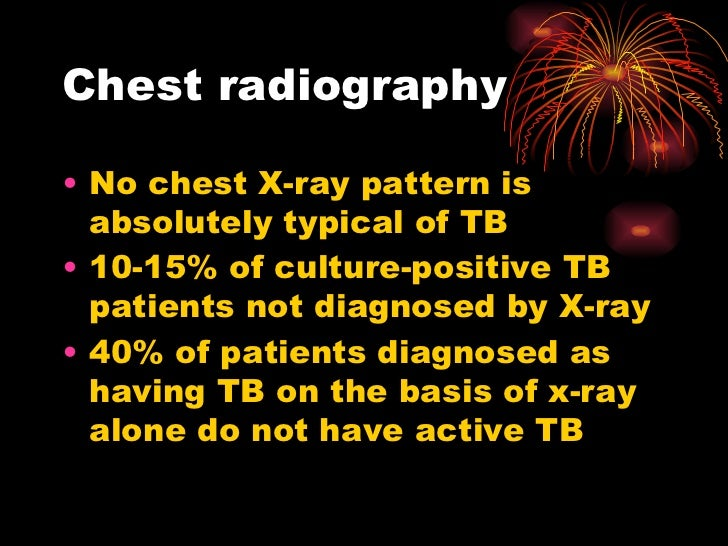 Chest radiography <ul><li>No chest X-ray pattern is absolutely typical of TB </li></ul><ul><li>10-15% of culture-positive ...