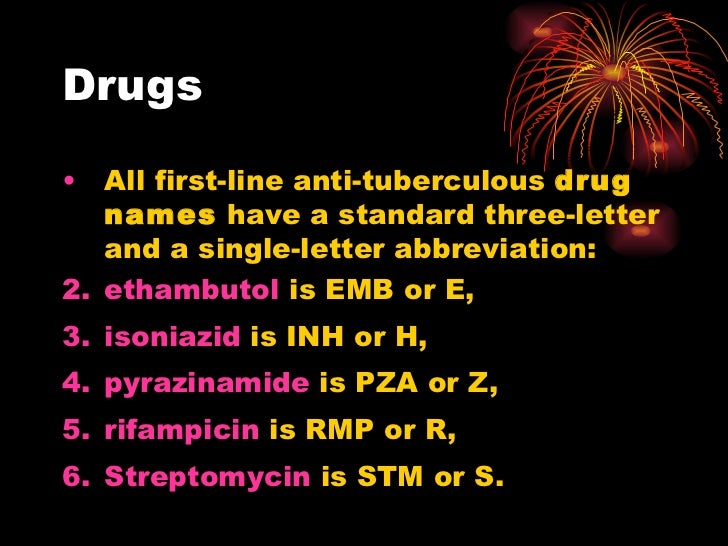 Drugs <ul><li>All first-line anti-tuberculous  drug names  have a standard three-letter and a single-letter abbreviation: ...