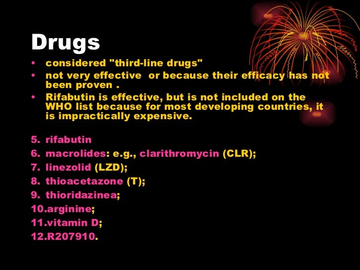 Drugs <ul><li>considered &quot;third-line drugs&quot;  </li></ul><ul><li>not very effective  or because their efficacy has...