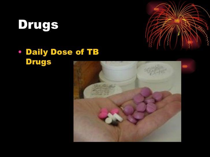 Drugs <ul><li>Daily Dose of TB Drugs </li></ul>