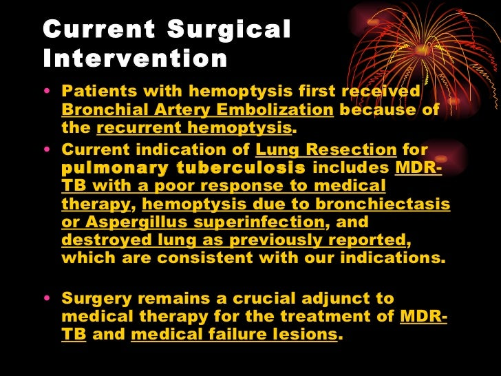 Current Surgical Intervention  <ul><li>Patients with hemoptysis first received  Bronchial Artery Embolization  because of ...