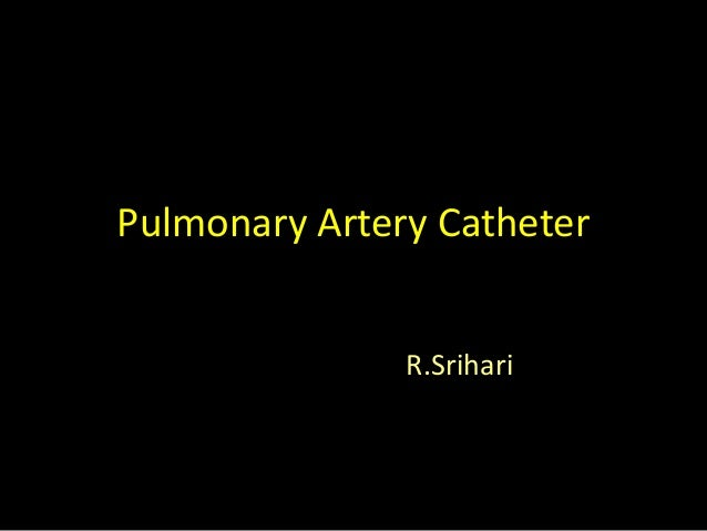 Pulmonary Artery Catheter R.Srihari