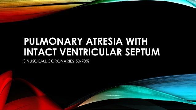 PULMONARY ATRESIA WITH INTACT VENTRICULAR SEPTUM SINUSOIDAL CORONARIES:50-70%