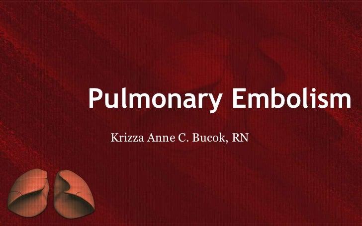 Pulmonary Embolism Krizza Anne C. Bucok, RN