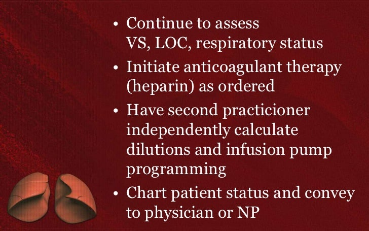 • Continue to assess  VS, LOC, respiratory status• Initiate anticoagulant therapy  (heparin) as ordered• Have second pract...
