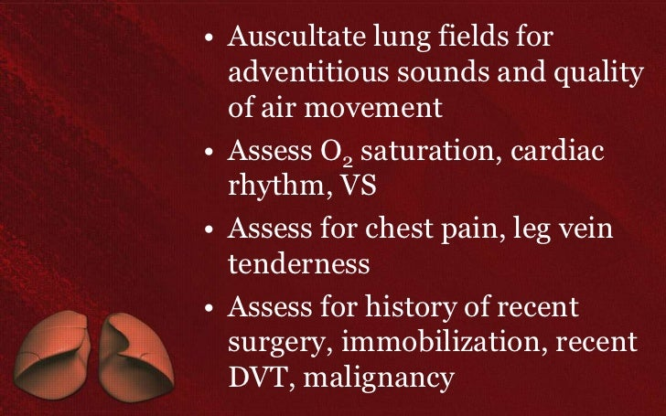 • Auscultate lung fields for  adventitious sounds and quality  of air movement• Assess O2 saturation, cardiac  rhythm, VS•...
