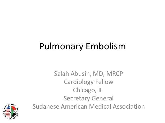 Pulmonary Embolism      Salah Abusin, MD, MRCP          Cardiology Fellow             Chicago, IL          Secretary Gener...