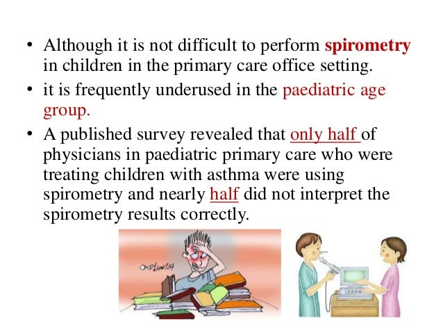 Indications for spirometry in children • Spirometry is commonly indicated for children with chronic cough, persistent whee...