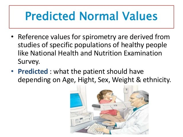 Spirometer results • When performing PFT , three measures will reported: • Actual : what the patient performed • Predicted...