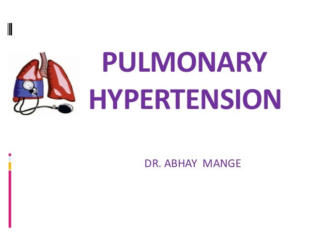 PULMONARYHYPERTENSION   DR. ABHAY MANGE