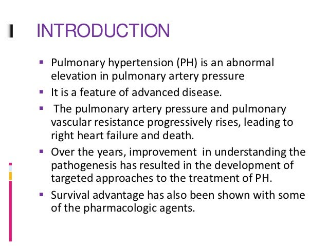 DEFINATIONS Pulmonary hypertension (PH) is haemodynamic  and pathophysiological condition defined as  mean pulmonary arte...