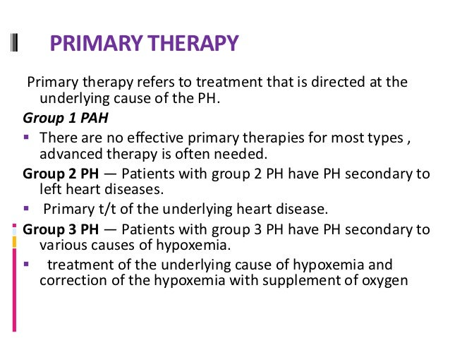 GENERAL MEASURES All groups — Several therapies should be considered in all   patients with PH. . Diuretics — Diuretics ...