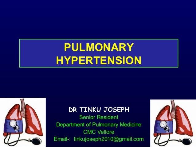 PULMONARY HYPERTENSION DR TINKU JOSEPH Senior Resident Department of Pulmonary Medicine CMC Vellore Email-: tinkujoseph201...
