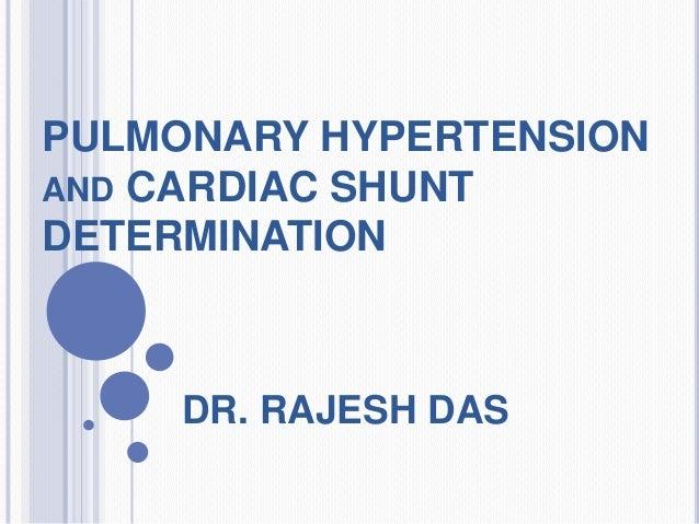 PULMONARY HYPERTENSION AND CARDIAC SHUNT DETERMINATION DR. RAJESH DAS
