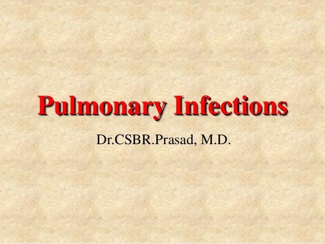Pulmonary Infections    Dr.CSBR.Prasad, M.D.