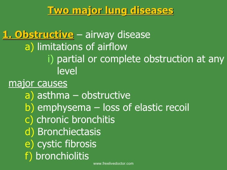 Two major lung diseases 1. Obstructive  – airway disease a)  limitations of airflow i)  partial or complete obstruction at...