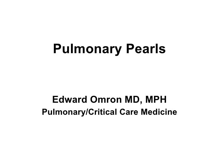 Pulmonary Pearls Edward Omron MD, MPH Pulmonary/Critical Care Medicine
