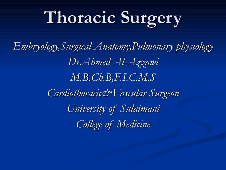 Thoracic Surgery Embryology,Surgical Anatomy,Pulmonary physiology Dr.Ahmed Al-Azzawi M.B.Ch.B,F.I.C.M.S Cardiothoracic&Vas...