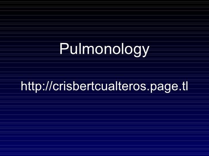 <ul><li>Pulmonology </li></ul><ul><li>http://crisbertcualteros.page.tl </li></ul>