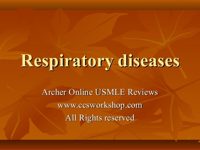 Respiratory diseases Archer Online USMLE Reviews www.ccsworkshop.com All Rights reserved