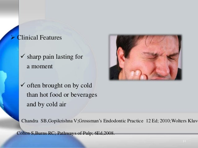  Clinical Features  sharp pain lasting for a moment  often brought on by cold than hot food or beverages and by cold ai...