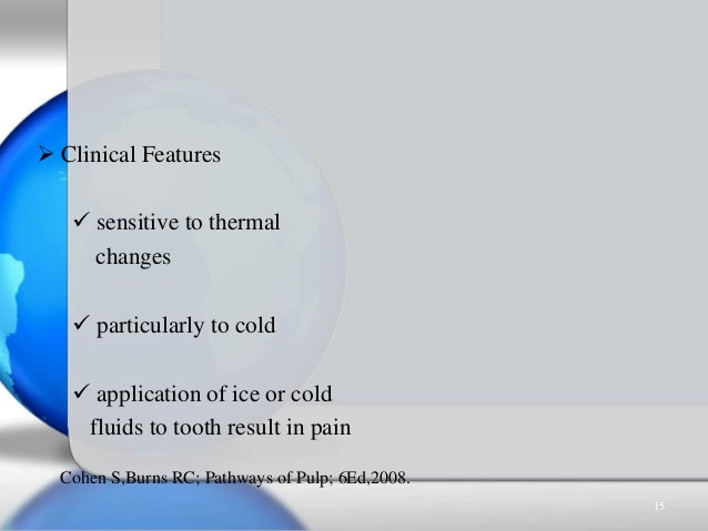  Clinical Features  sensitive to thermal changes  particularly to cold  application of ice or cold fluids to tooth res...