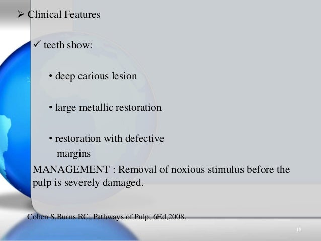  Clinical Features  teeth show: • deep carious lesion • large metallic restoration • restoration with defective margins ...