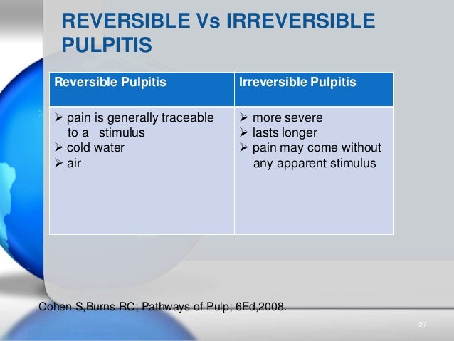 Reversible Pulpitis Irreversible Pulpitis  pain is generally traceable to a stimulus  cold water  air  more severe  l...