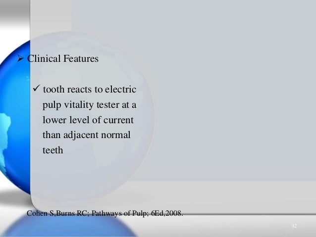  Clinical Features  tooth reacts to electric pulp vitality tester at a lower level of current than adjacent normal teeth...
