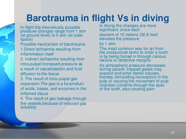 Barotrauma in flight Vs in diving In flight the theoretically possible pressure changes range from 1 atm (at ground level)...