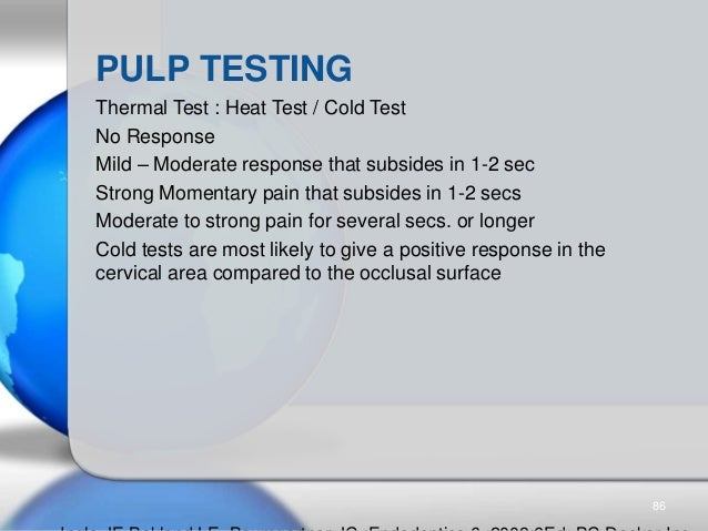 PULP TESTING Thermal Test : Heat Test / Cold Test No Response Mild – Moderate response that subsides in 1-2 sec Strong Mom...