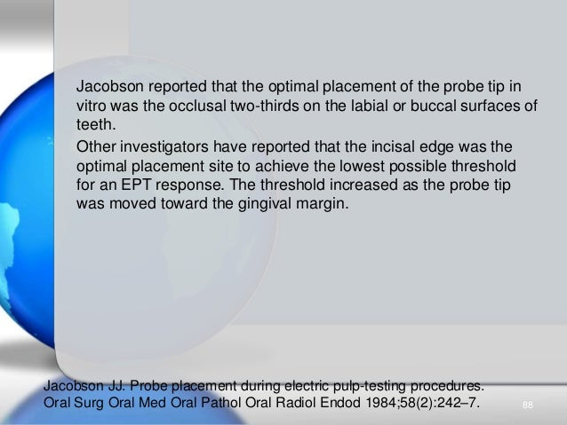 Jacobson reported that the optimal placement of the probe tip in vitro was the occlusal two-thirds on the labial or buccal...