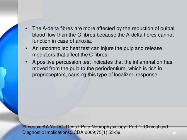 • The A-delta fibres are more affected by the reduction of pulpal blood flow than the C fibres because the A-delta fibres ...