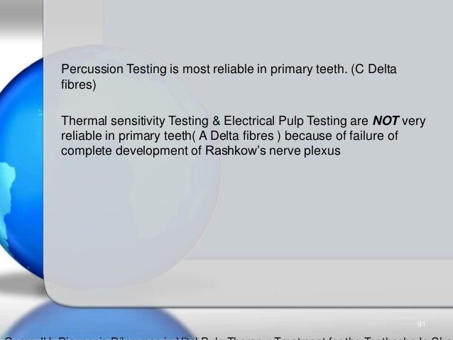 Percussion Testing is most reliable in primary teeth. (C Delta fibres) Thermal sensitivity Testing & Electrical Pulp Testi...