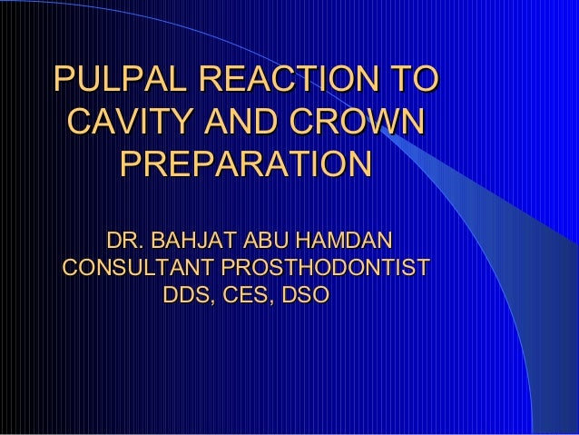 PULPAL REACTION TOPULPAL REACTION TO CAVITY AND CROWNCAVITY AND CROWN PREPARATIONPREPARATION DR. BAHJAT ABU HAMDANDR. BAHJ...