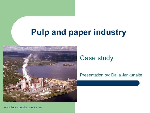 Pulp and paper industry Case study Presentation by: Dalia Jankunaite www.forestproducts.sca.com
