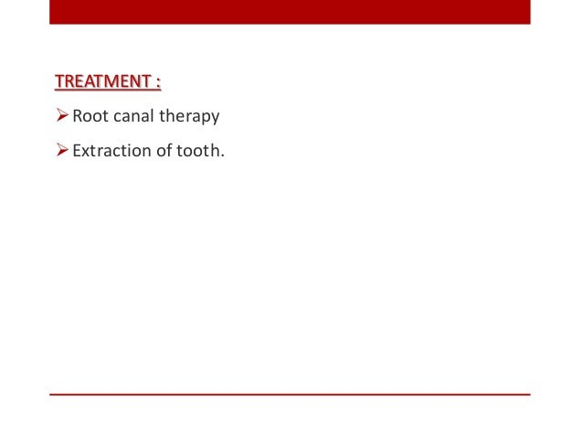 TREATMENT : Root canal therapy Extraction of tooth.