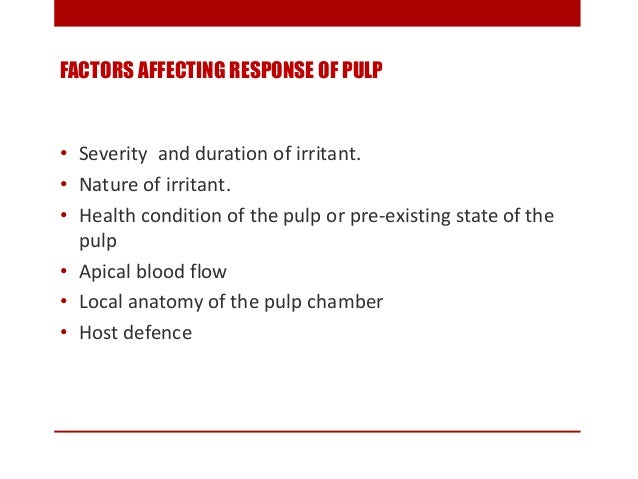 FACTORS AFFECTING RESPONSE OF PULP • Severity and duration of irritant. • Nature of irritant. • Health condition of the pu...