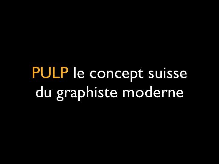 PULP le concept suisse du graphiste moderne