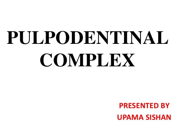 PULPODENTINAL COMPLEX PRESENTED BY UPAMA SISHAN