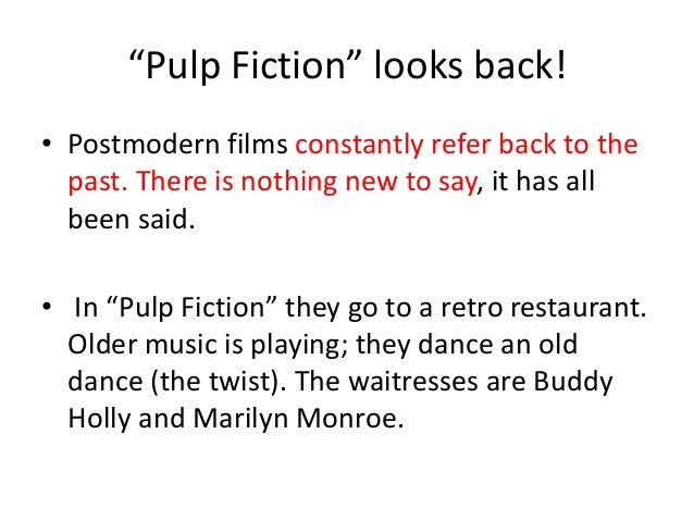postmodernism in pulp fiction essay Explain features of post-modernism with pulp fiction and 500 days of summer posted in essays & case studies tags: crime thriller, marc webb, post-modernism, pulp fiction, quentin tarantino, romantic twist permalink leave a comment.