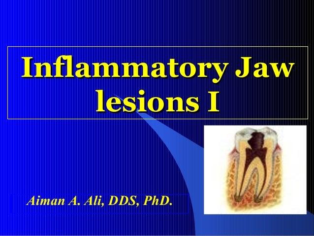 Inflammatory Jaw lesions I  Aiman A. Ali, DDS, PhD.