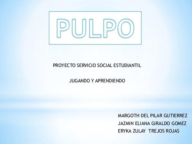 PROYECTO SERVICIO SOCIAL ESTUDIANTIL  JUGANDO Y APRENDIENDO  MARGOTH DEL PILAR GUTIERREZ  JAZMIN ELIANA GIRALDO GOMEZ  ERY...