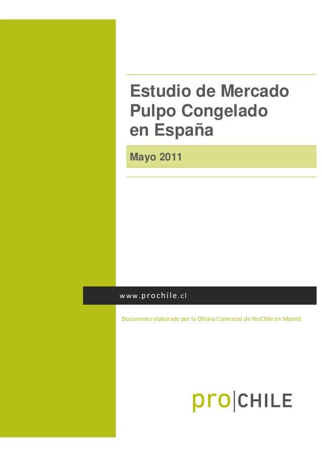 Estudio de Mercado Pulpo Congelado en España Mayo 2011  DocumentoelaboradoporlaOficinaComercialdeProChileenMad...